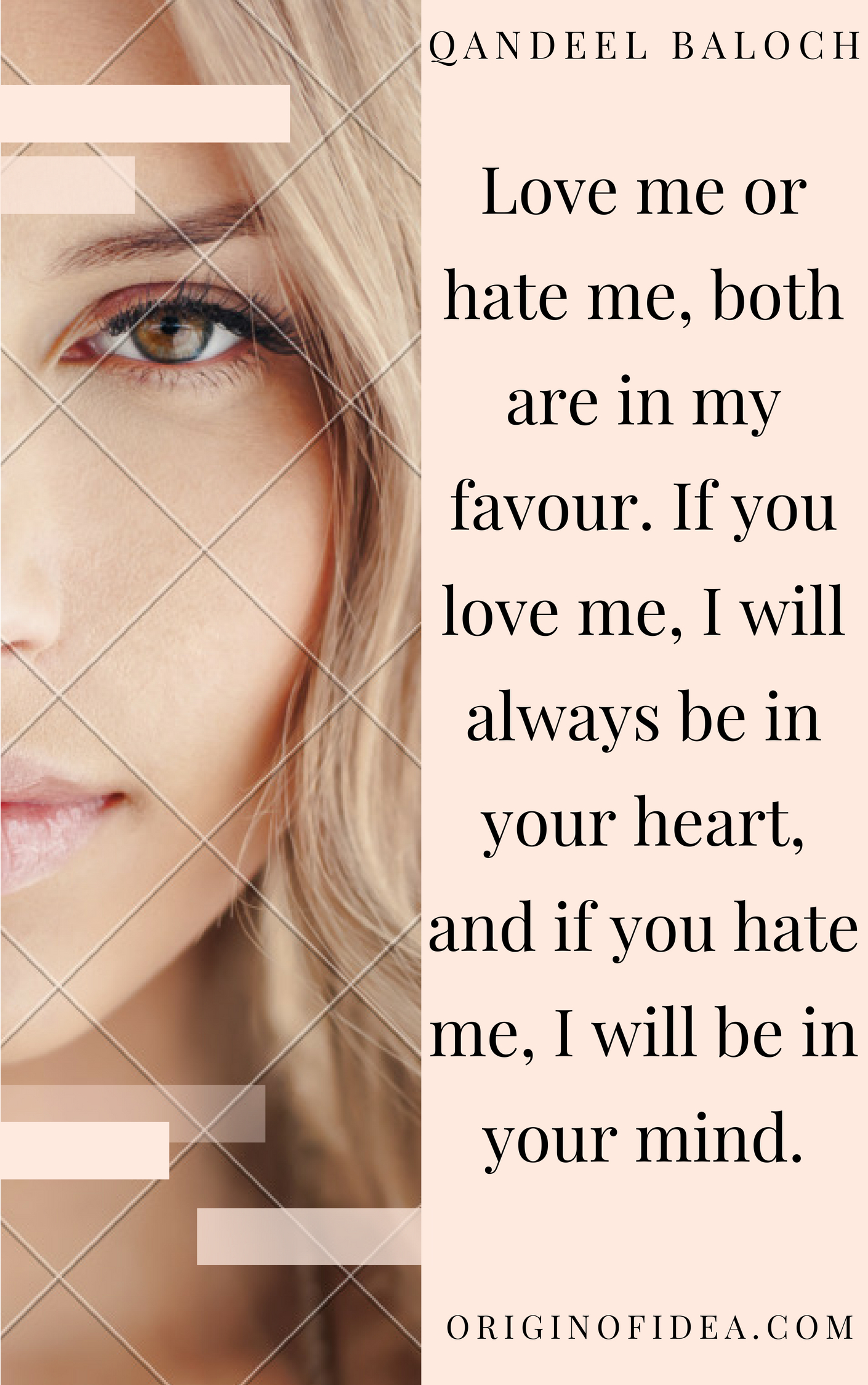Love Quotes - Love me or hate me, both are in my favour. If you love me, I will always be in your heart, and if you hate me, I will be in your mind.