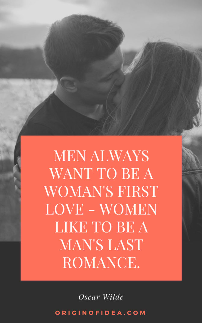 Love Quotes - Men always want to be a woman's first love - women like to be a man's last romance.