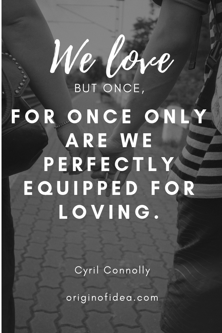 Love Quotes - We love but once, for once only are we perfectly equipped for loving.